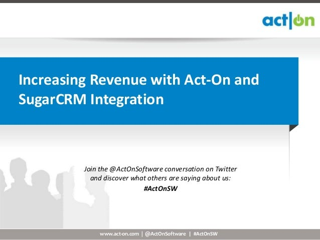 Increasing Revenue with Act-On andSugarCRM Integration         Join the @ActOnSoftware conversation on Twitter           a...