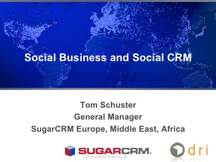 Social Business and Social CRM           Tom Schuster         General Manager SugarCRM Europe, Middle East, Africa        ...