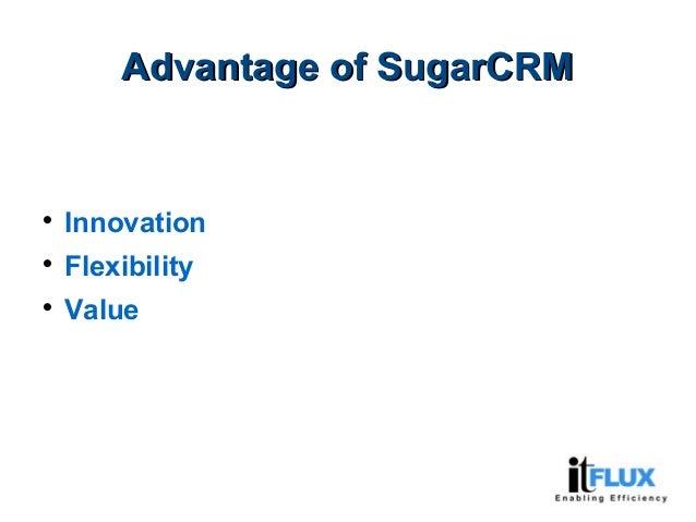 Advantage of SugarCRMAdvantage of SugarCRM  Innovation  Flexibility  Value