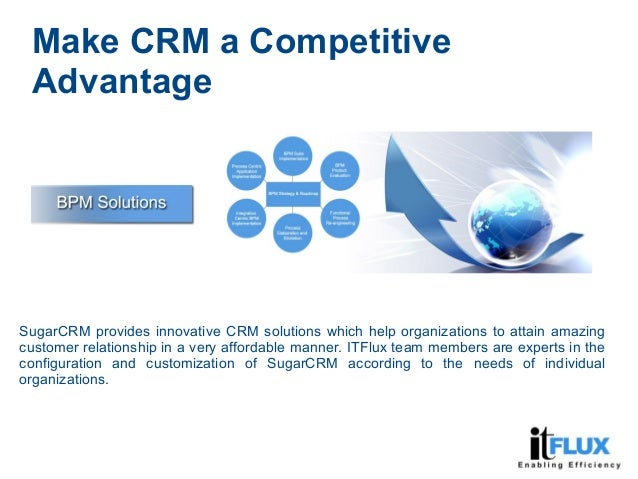 Make CRM a Competitive Advantage SugarCRM provides innovative CRM solutions which help organizations to attain amazing cus...