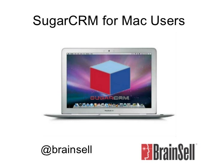 SugarCRM for Mac Users @brainsell