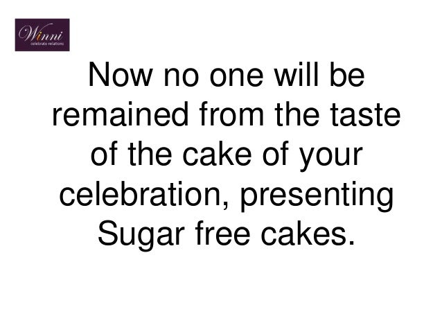 Now no one will be remained from the taste of the cake of your celebration, presenting Sugar free cakes.