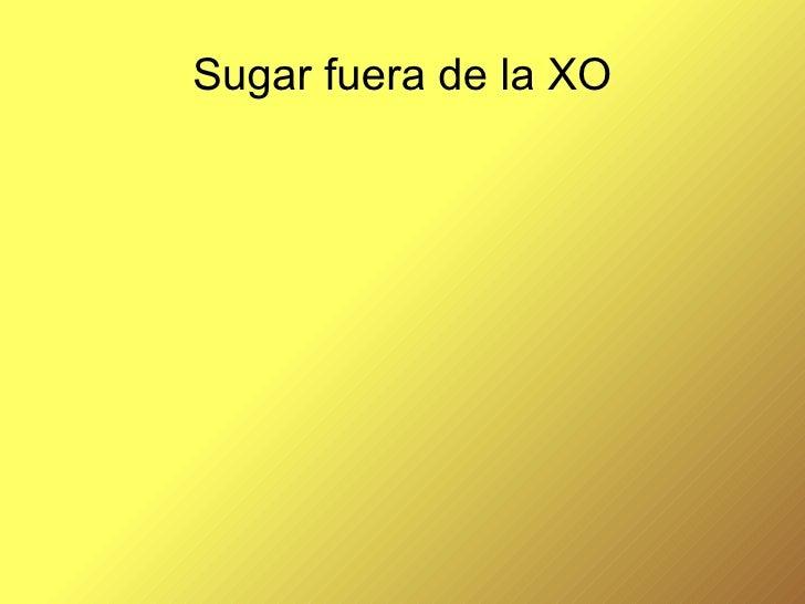 Sugar fuera de la XO