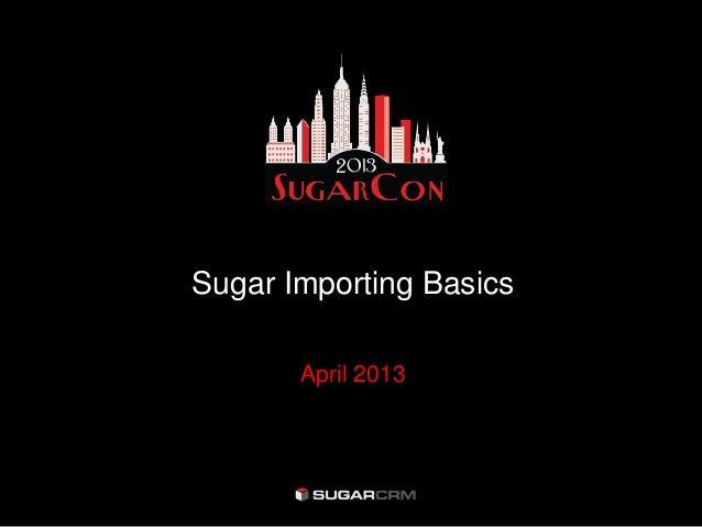 Sugar Importing Basics       April 2013