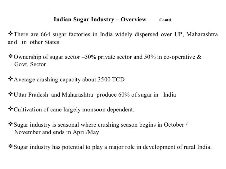 analysis of the sugar industry in india The sugar industry in pakistan is the 2nd largest agro based industry comprising 81 sugar mills with annual crushing capacity of over 61 million tones sugarcane farming and sugar manufacturing contribute significantly to the national exchequer in the form of various taxes and levies.