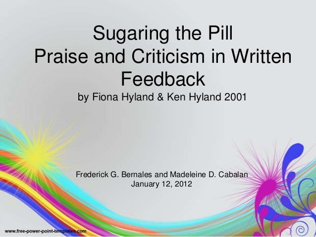 Sugaring the PillPraise and Criticism in Written         Feedback     by Fiona Hyland & Ken Hyland 2001     Frederick G. B...