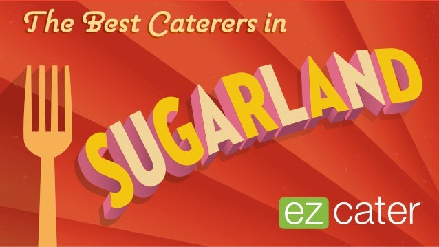 Find Tasty Eats At The Best Restaurants In Sugarland That Cater