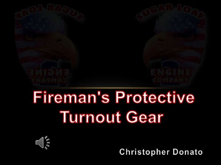 Fireman'sProtective  Turnout Gear<br />Christopher Donato<br />