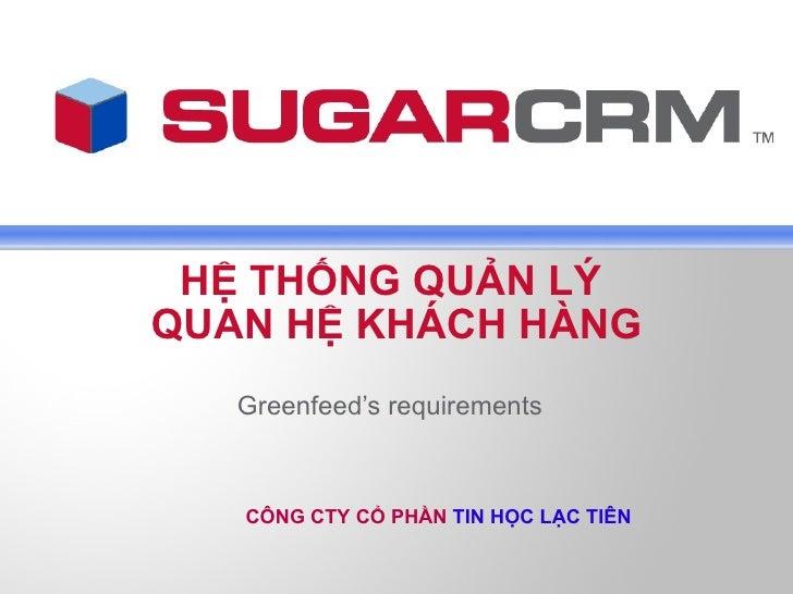 HỆ THỐNG QUẢN LÝ  QUAN HỆ KHÁCH HÀNG Greenfeed's requirements Copyright © 2006 SugarCRM, Inc. All rights reserved.