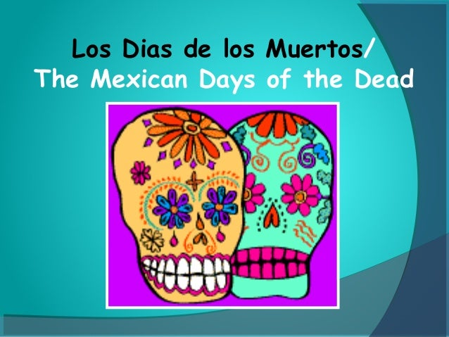 Los Dias de los Muertos/ The Mexican Days of the Dead