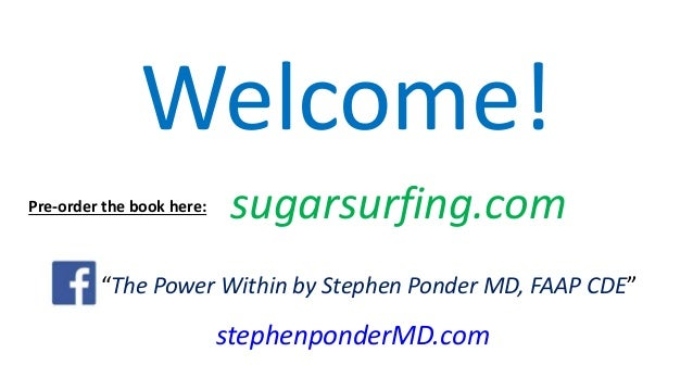 "Welcome! Like ""The Power Within by Stephen Ponder MD, FAAP CDE"" stephenponderMD.com sugarsurfing.comPre-order the book her..."