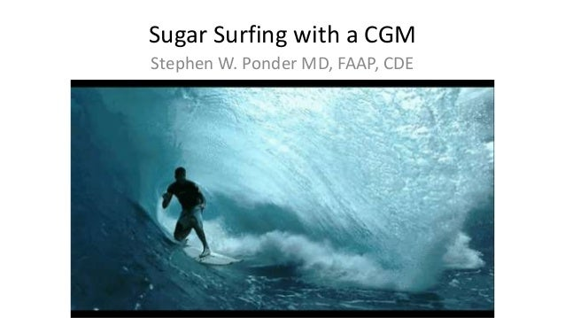 Sugar Surfing with a CGM Stephen W. Ponder MD, FAAP, CDE