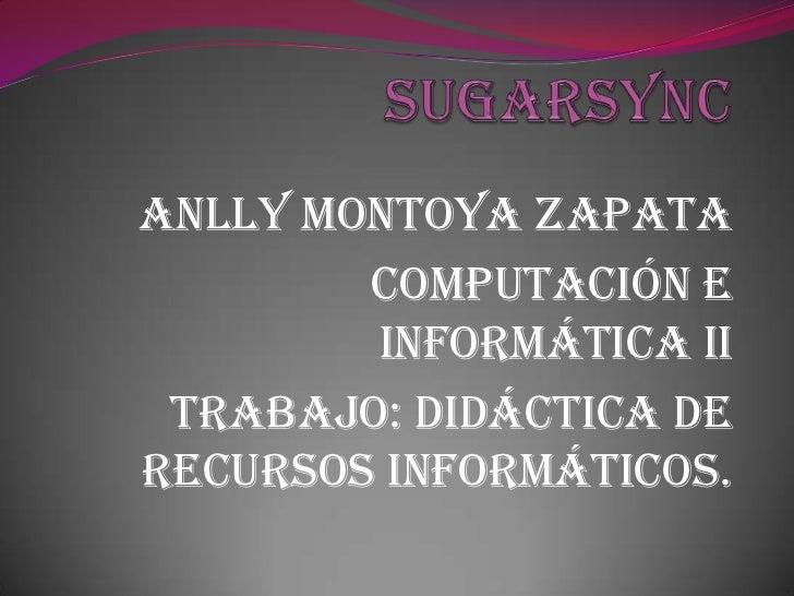 Anlly Montoya zapata        Computación e        informática II Trabajo: didáctica derecursos informáticos.