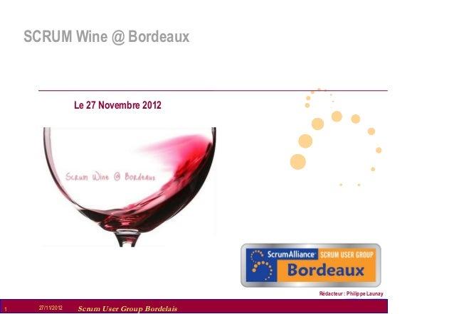 SCRUM Wine @ Bordeaux                    Le 27 Novembre 2012                                                  Rédacteur : ...