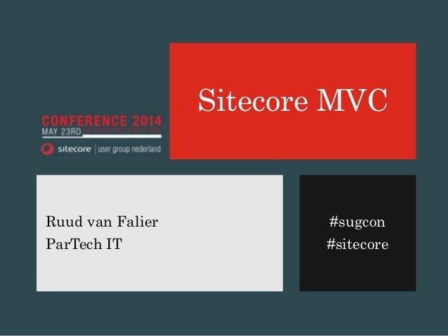#sugcon #sitecore Sitecore MVC Ruud van Falier ParTech IT