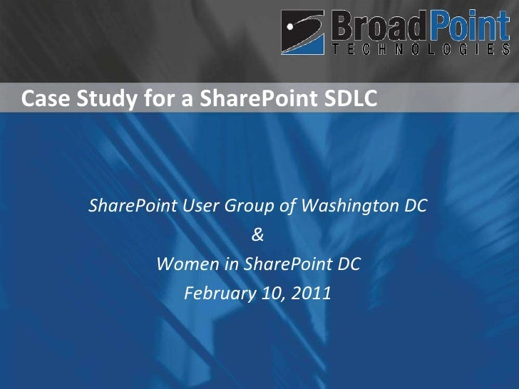 Case Study for a SharePoint SDLC	<br />SharePoint User Group of Washington DC<br />&<br />Women in SharePoint DC<br />Febr...
