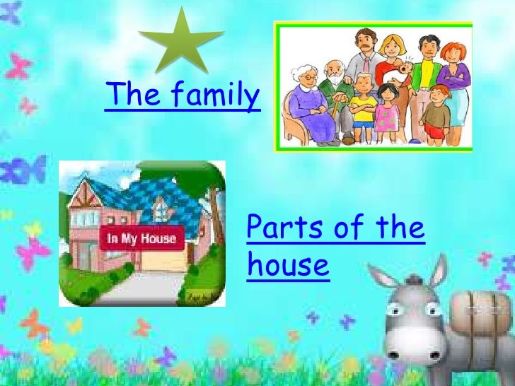 The family         Parts of the         house