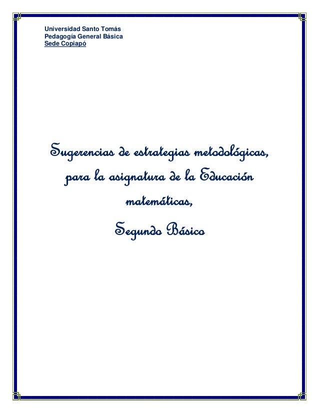 Universidad Santo Tomás Pedagogía General Básica Sede Copiapó  Sugerencias de estrategias metodológicas, para la asignatur...