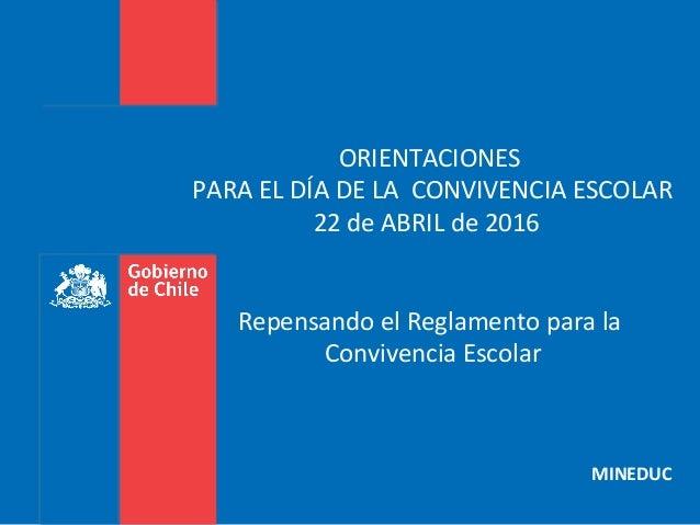ORIENTACIONES PARA EL DÍA DE LA CONVIVENCIA ESCOLAR 22 de ABRIL de 2016 Repensando el Reglamento para la Convivencia Escol...
