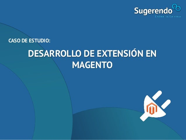 CASO DE ESTUDIO: DESARROLLO DE EXTENSIÓN EN MAGENTO