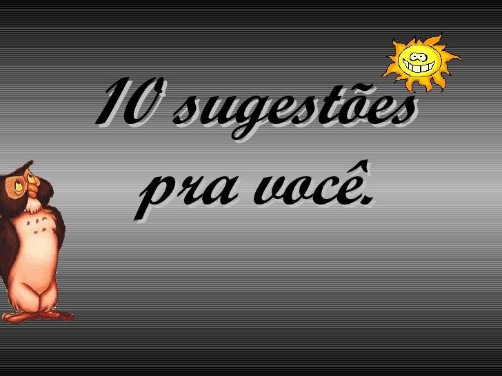 10 sugestões pra você.