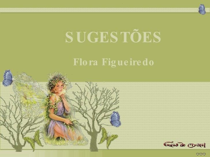 SUGESTÕES SUGESTÕES SUGESTÕES Flora Figueiredo