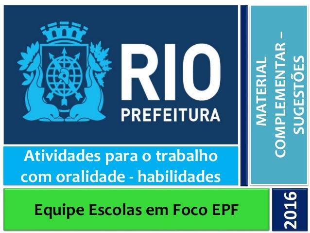 Equipe Escolas em Foco EPF MATERIAL COMPLEMENTAR– SUGESTÕES2016 Atividades para o trabalho com oralidade - habilidades