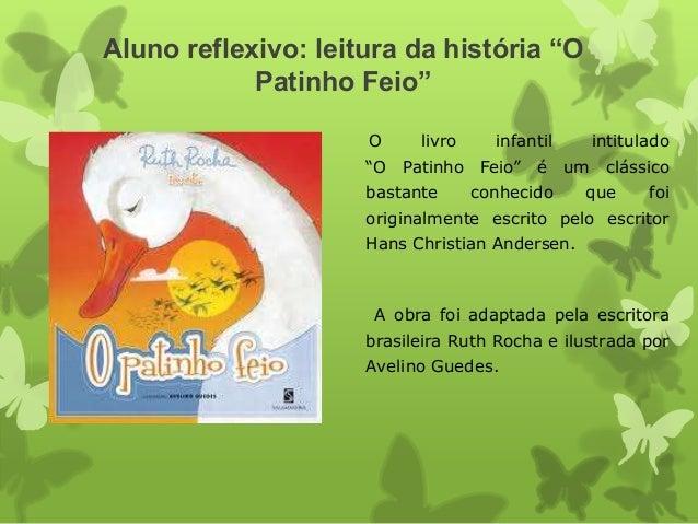 """Aluno reflexivo: leitura da história """"O Patinho Feio"""" O  livro  infantil  intitulado  """"O Patinho Feio"""" é um clássico basta..."""