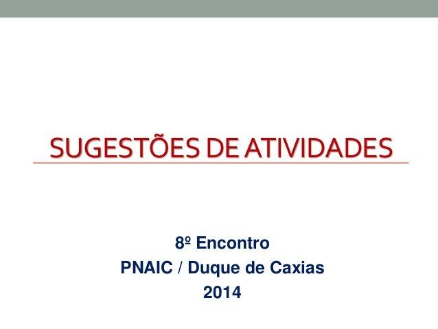 SUGESTÕES DE ATIVIDADES  8º Encontro  PNAIC / Duque de Caxias  2014