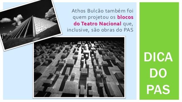 DICA DO PAS Athos Bulcão também foi quem projetou os blocos do Teatro Nacional que, inclusive, são obras do PAS