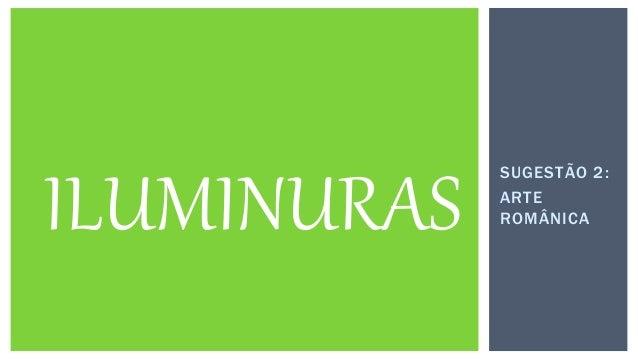 Como a maioria da população era analfabeta, as Iluminuras foram um meio muito importante de difusão do cristianismo. ILUM...