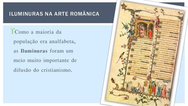 Eram ilustrações da Bíblia, missas, salmos e etc. Esses livros favoreceram a propagação de estilos por toda a Europa.