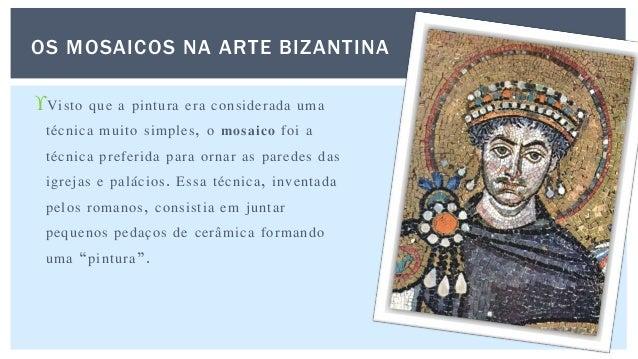 Visto que a pintura era considerada uma técnica muito simples, o mosaico foi a técnica preferida para ornar as paredes da...