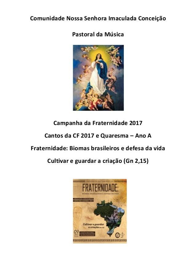 Comunidade Nossa Senhora Imaculada Conceição Pastoral da Música Campanha da Fraternidade 2017 Cantos da CF 2017 e Quaresma...