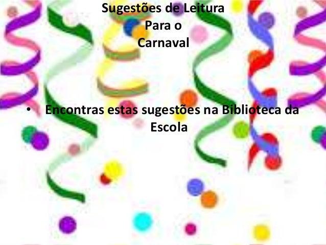 Sugestões de Leitura Para o Carnaval  • Encontras estas sugestões na Biblioteca da Escola
