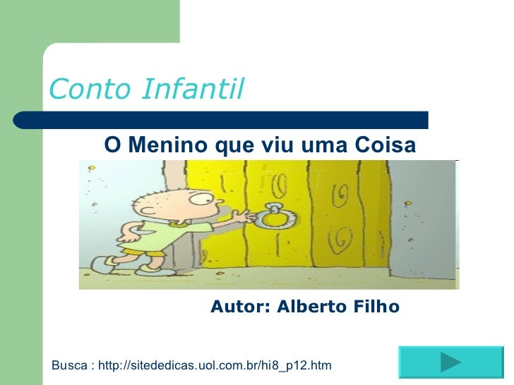 Conto Infantil <ul><li>O Menino que viu uma Coisa   </li></ul><ul><li>Autor: Alberto Filho </li></ul>Busca :  http://site...