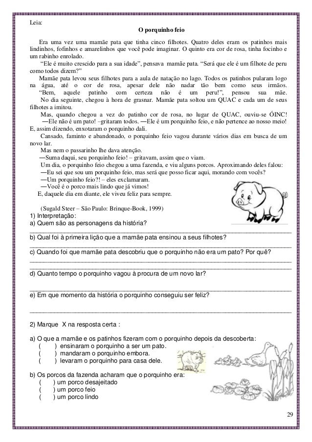 29 Leia: O porquinho feio Era uma vez uma mamãe pata que tinha cinco filhotes. Quatro deles eram os patinhos mais lindinho...