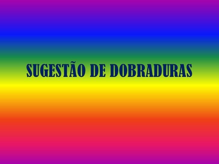SUGESTÃO DE DOBRADURAS<br />