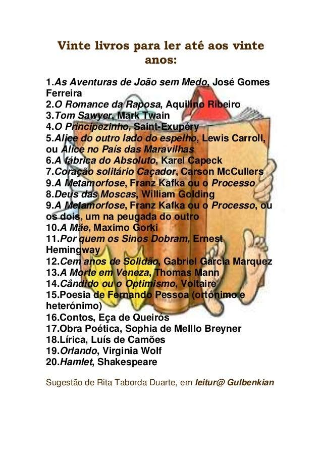 Vinte livros para ler até aos vinte anos: 1.As Aventuras de João sem Medo, José Gomes Ferreira 2.O Romance da Raposa, Aqui...