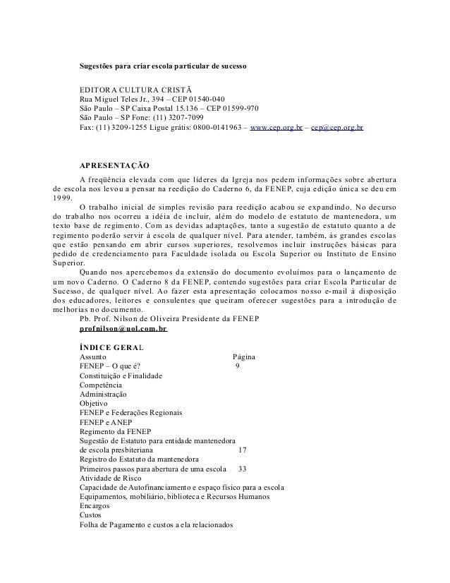 Sugestões para criar escola particular de sucesso EDITORA CULTURA CRISTÃ Rua Miguel Teles Jr., 394 – CEP 01540-040 São Pau...