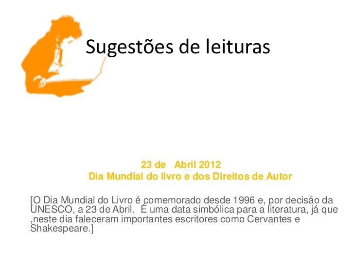 Sugestões de leituras                       23 de Abril 2012             Dia Mundial do livro e dos Direitos de Autor[O Di...