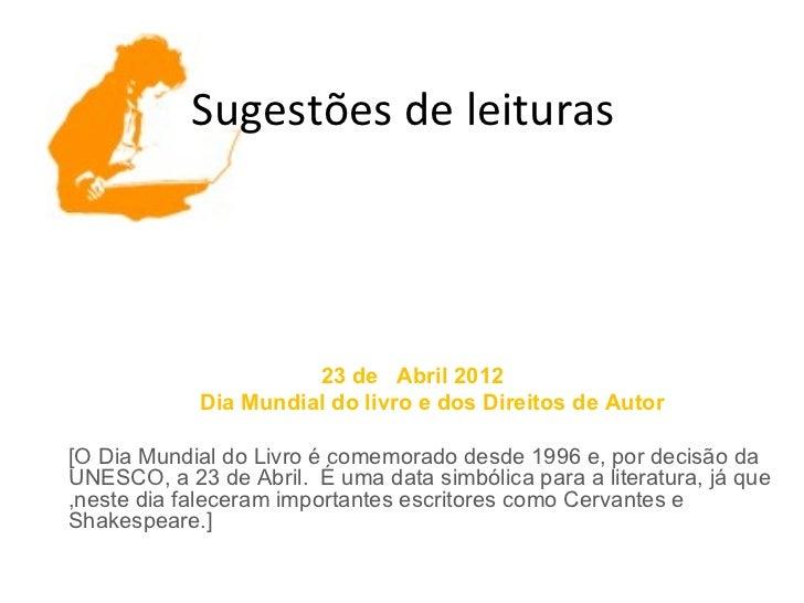 Sugestões de leituras                      23 de Abril 2012            Dia Mundial do livro e dos Direitos de Autor[O Dia ...