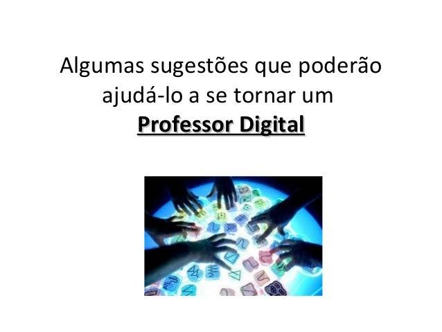 Algumas sugestões que poderão ajudá-lo a se tornar um Professor DigitalProfessor Digital