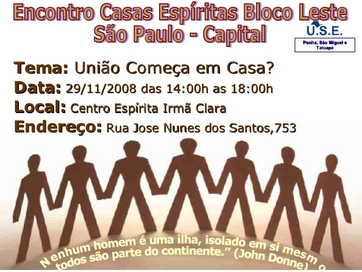 Encontro Casas Espíritas Bloco Leste São Paulo - Capital Tema:  União Começa em Casa? Data:  29/11/2008 das 14:00h as 18:0...