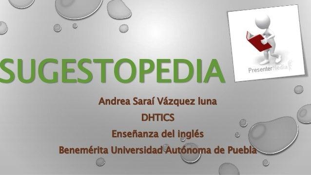 SUGESTOPEDIA  Andrea Saraí Vázquez luna  DHTICS  Enseñanza del inglés  Benemérita Universidad Autónoma de Puebla