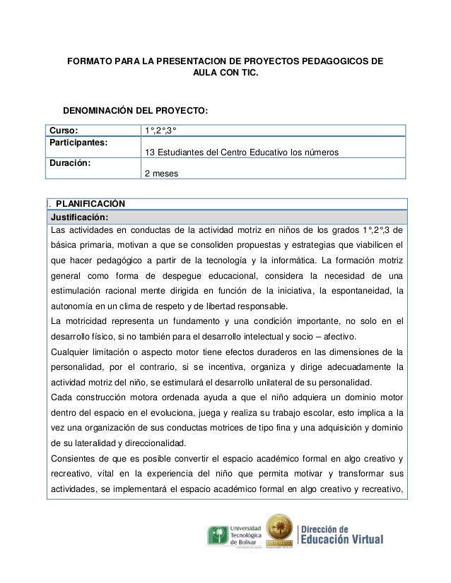 FORMATO PARA LA PRESENTACION DE PROYECTOS PEDAGOGICOS DE AULA CON TIC.  DENOMINACIÓN DEL PROYECTO: Curso: Participantes:  ...