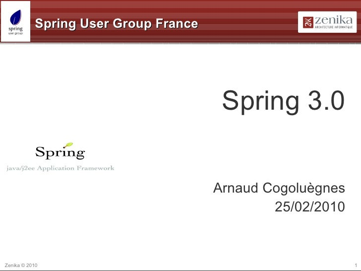 Spring User Group France <ul>Spring 3.0 Arnaud Cogoluègnes 25/02/2010 </ul>