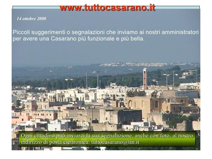 www.tuttocasarano.it Piccoli suggerimenti o segnalazioni che inviamo ai nostri amministratori per avere una Casarano più f...