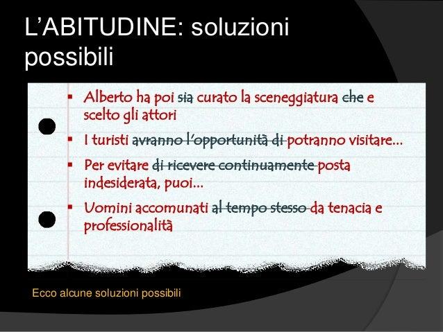 L'ABITUDINE: soluzioni possibili Ecco alcune soluzioni possibili  Alberto ha poi sia curato la sceneggiatura che e scelto...