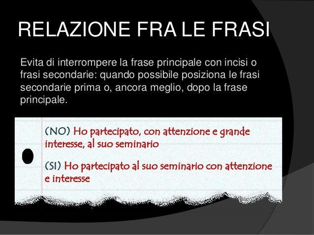 RELAZIONE FRA LE FRASI Evita di interrompere la frase principale con incisi o frasi secondarie: quando possibile posiziona...